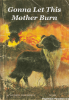 book-cover-gonna-let-this-mother-burn-by-elizabeth-coatsworth-tx1504-paperback-paradisecom.png